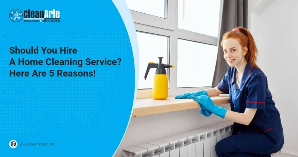 CleanArte Maid Service - Should You Hire A Home Cleaning Service Here Are 5 Reasons!